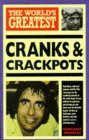 The World's Greatest Cranks And Crackpots (World's Greatest)