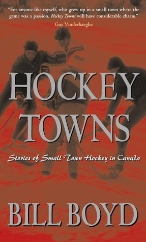 Hockey Towns by Bill   Boyd