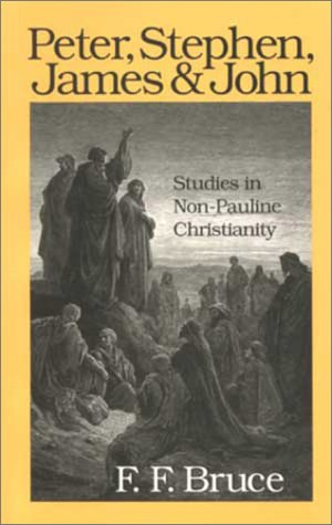 Peter, Stephen, James and John: Studies in Early Non-Pauline Christianity  by  F.F. Bruce