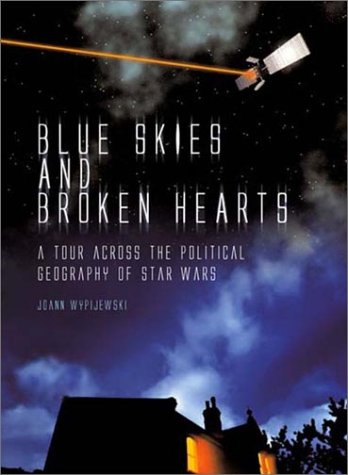 Blue Skies And Broken Hearts: A Tour Across The Political Geography Of Star Wars  by  Joann Wypijewski