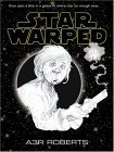 Star Warped: Once Upon A Time In A Galaxy Nowhere Near Far Enough Away