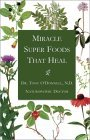 Miracle Super Foods That Heal by Tony O'Donnell