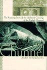 The Chunnel: The Amazing Story of the Undersea Crossing of the English Channel
