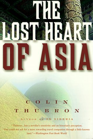 The Lost Heart of Asia by Colin Thubron