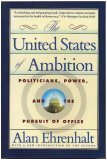 The United States of Ambition: Politicians, Power, and the Pursuit of Office
