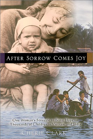 After Sorrow Comes Joy: One Woman's Struggle to Bring Hope to Thousands of Children in Vietnam and India