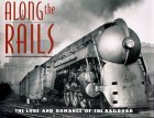 Along the Rails: The Lore and Romance of the Railroad