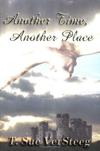 Another Time, Another Place by T. Sue VerSteeg