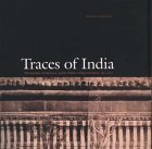 Traces of India: Photography, Architecture, and the Politics of Representation, 1850–1900