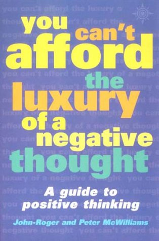 You Can't Afford the Luxury of aNegative Thought by John-Roger