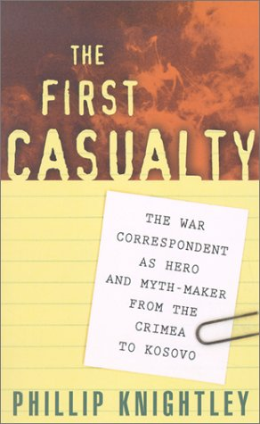 The First Casualty: The War Correspondent as Hero & Myth-maker from the Crimea to Kosovo
