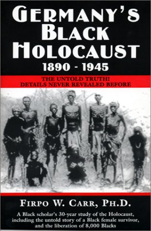 Germanys Black Holocaust 1890-1945: The Untold Truth! Details Never Revealed Before  by  Firpo W. Carr