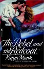 The Rebel and the Redcoat by Karyn Monk
