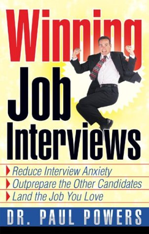 Winning Job Interviews: Reduce Interview Anxiety/Outprepare the Other Candidates/Land the Job You Love