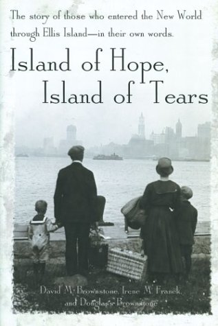 Island of Hope, Island of Tears: The Story of Those Who Entered the New World through Ellis Island-In Their Own Words