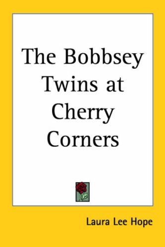 The Bobbsey Twins at Cherry Corners by Laura Lee Hope