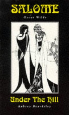 Salome/ Under the Hill: Oscar Wilde/Aubrey Beardsley