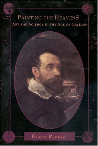 Painting the Heavens: Art and Science in the Age of Galileo