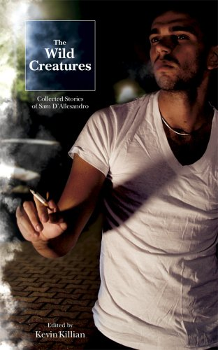 The Wild Creatures: Collected Stories of Sam D'Allesandro