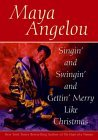 Singin' and Swingin' and Getting Merry like Christmas by Maya Angelou