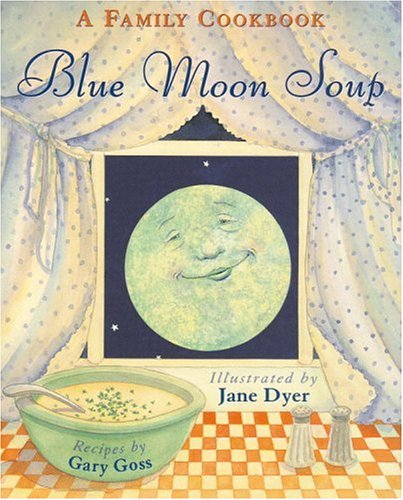 Blue Moon Soup: A Family Cookbook