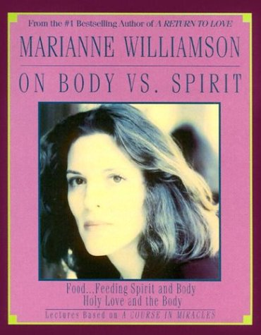 Marianne Williamson on Body Vs Spirit by Marianne Williamson