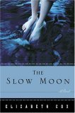 The Slow Moon by Elizabeth Cox