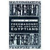 Freemasonry of the Ancient Egyptians: To Which Is Added an Interpretation of the Crata Repoa Initiation Rite