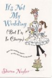 It's Not My Wedding by Sharon Naylor