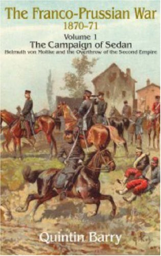 The Franco-Prussian War 1870-71, Volume 1 by Quintin Barry