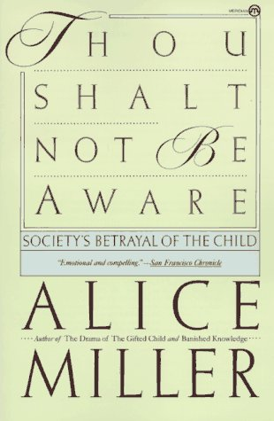Thou Shalt Not Be Aware  by Alice  Miller
