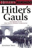 Hitler's Gauls: The History Of The 33rd Waffen Division Charlemagne (Hitler's Legions S.)