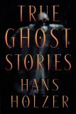 True Ghost Stories by Hans Holzer