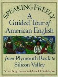 Speaking Freely: A Guided Tour of American English from Plymouth Rock to Silicon Valley