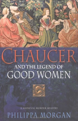 Chaucer and the Legend of Good Women (Chaucer, #2)