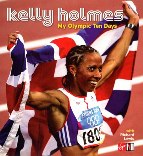 My Olympic Ten Days   Kelly Holmes