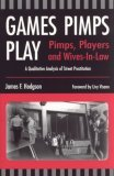 Games Pimps Play: Pimps, Players and Wives-In-Law: A Qualitative Analysis of Street Prostitution