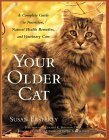 Your Older Cat: A Complete Guide to Nutrition, Natural Health Remedies, and Veterinary Care