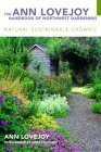 The Ann Lovejoy Handbook of Northwest Gardening: Natural-Sustainable-Organic