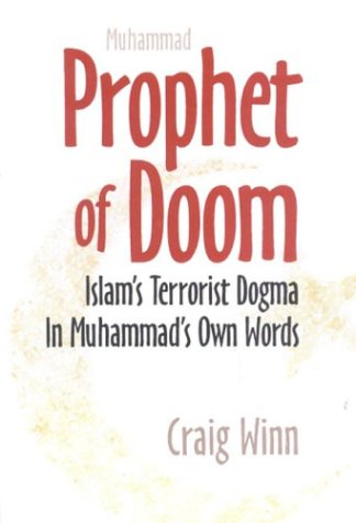 Prophet of Doom: Islam's Terrorist Dogma in Muhammad's Own Words