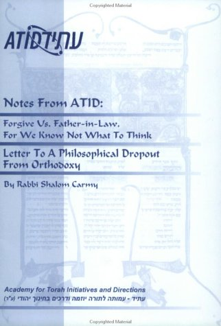 Notes From Atid: Forgive Us, Father In Law, For We Know Not What To Think:  Letter To A Philosophical Dropout From Orthodoxy Shalom Carmy