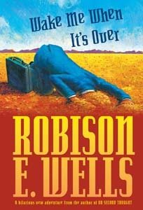 Wake Me When It's Over. by Robison Wells