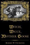 Witch, Wicce, Mother Goose: The Rise and Fall of the Witch Hunts in Europe and North America