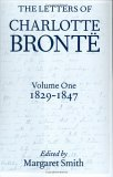 The Letters of Charlotte Bronte: With a Selection of Letters by Family and Friends, Volume I: 1829-1847