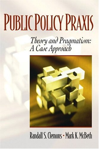 public policy praxis theory and pragmatism a case study approach Public policy praxis - theory and pragmatism: a case approach / edition 1 available in public policy studies continue to be one of the fastest growing subfields.
