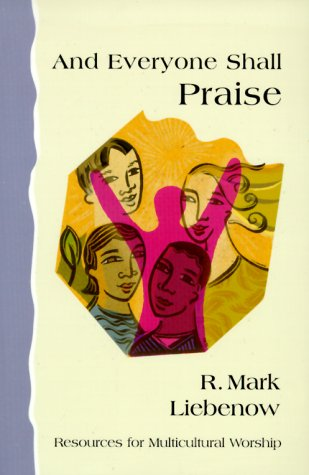 And Everyone Shall Praise: Resources for Multicultural Worship