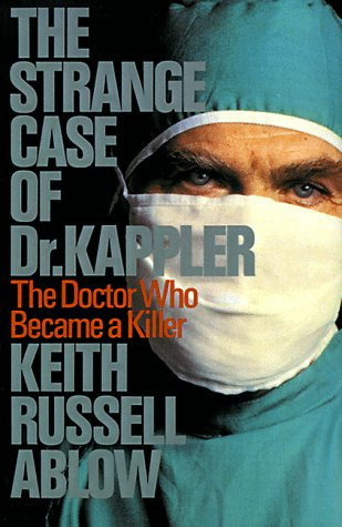The Strange Case of Dr. Kappler: The Doctor Who Became a Killer