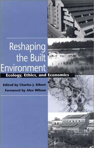 Reshaping the Built Environment: Ecology, Ethics, and Economics