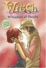 Whispers of Doubt (W.I.T.C.H. Chapter Books, #20)