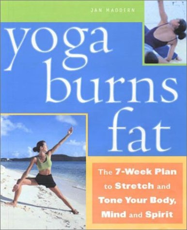Yoga Burns Fat: The 7-Week Plan to Stretch and Tone Your Body, Mind, and Spirit